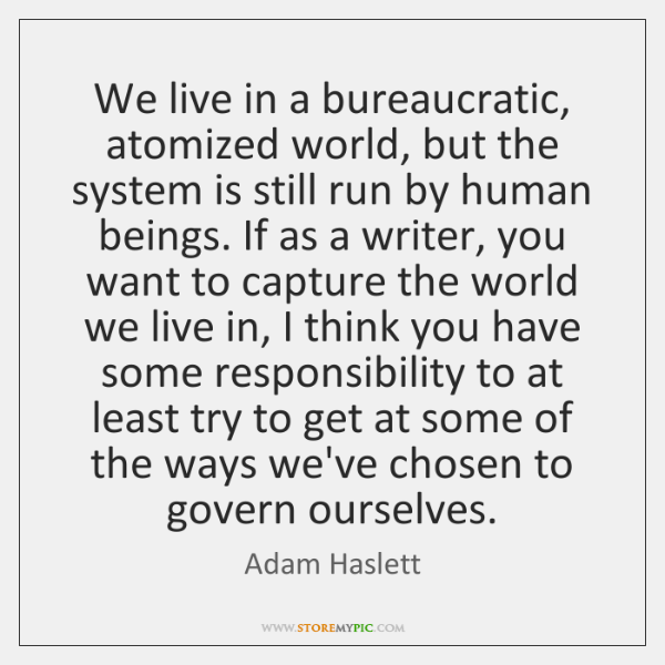 We live in a bureaucratic, atomized world, but the system is still ...
