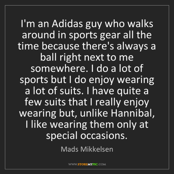 Mads Mikkelsen: I'm an Adidas guy who walks around in sports gear all...