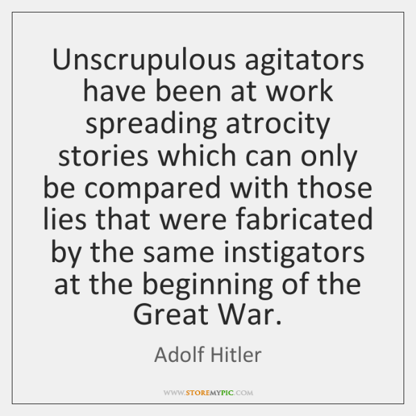 Unscrupulous agitators have been at work spreading atrocity stories which can only ...