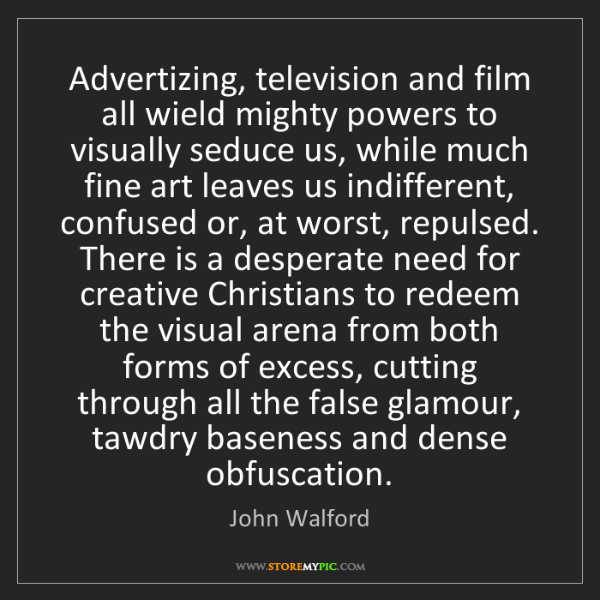John Walford: Advertizing, television and film all wield mighty powers...