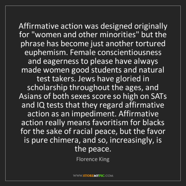 "Florence King: Affirmative action was designed originally for ""women..."
