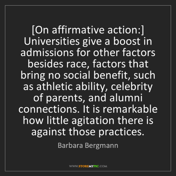 Barbara Bergmann: [On affirmative action:] Universities give a boost in...