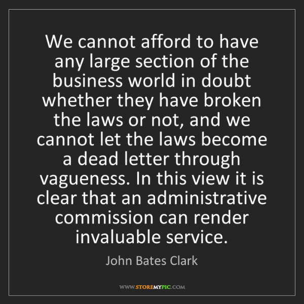 John Bates Clark: We cannot afford to have any large section of the business...
