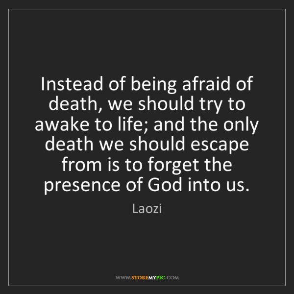 Laozi: Instead of being afraid of death, we should try to awake...