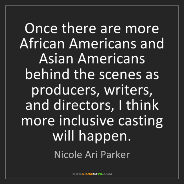 Nicole Ari Parker: Once there are more African Americans and Asian Americans...