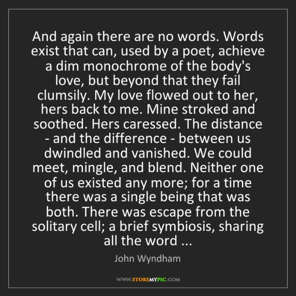 John Wyndham: And again there are no words. Words exist that can, used...