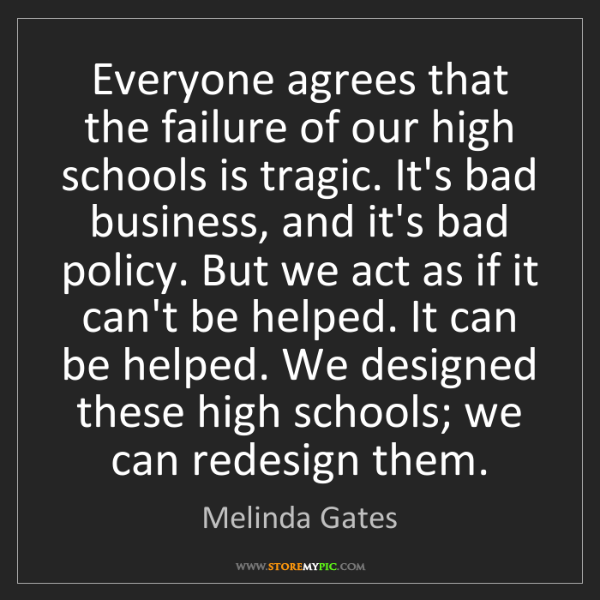 Melinda Gates: Everyone agrees that the failure of our high schools...