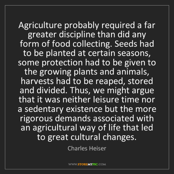 Charles Heiser: Agriculture probably required a far greater discipline...