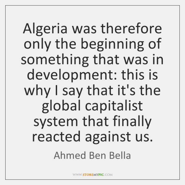 Algeria was therefore only the beginning of something that was in development: ...