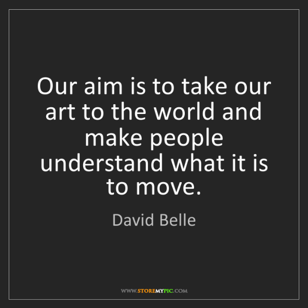 David Belle: Our aim is to take our art to the world and make people...