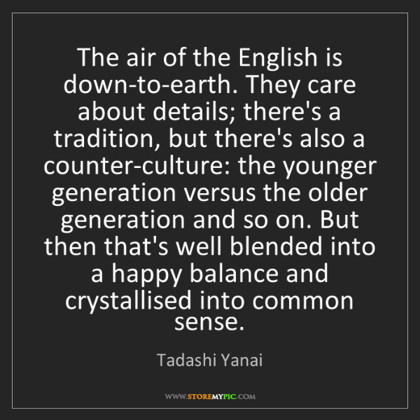 Tadashi Yanai: The air of the English is down-to-earth. They care about...