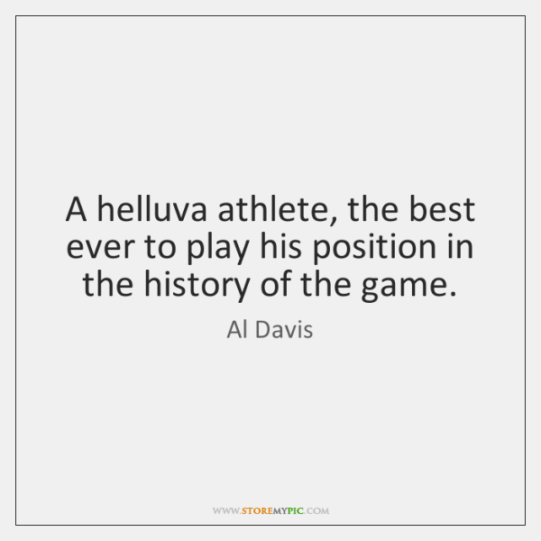 A helluva athlete, the best ever to play his position in the ...