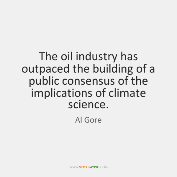 The oil industry has outpaced the building of a public consensus of ...