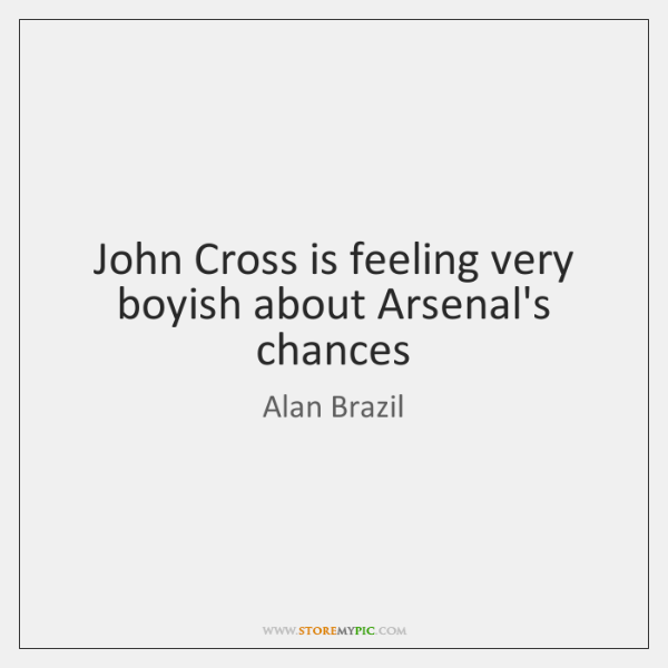 John Cross is feeling very boyish about Arsenal's chances