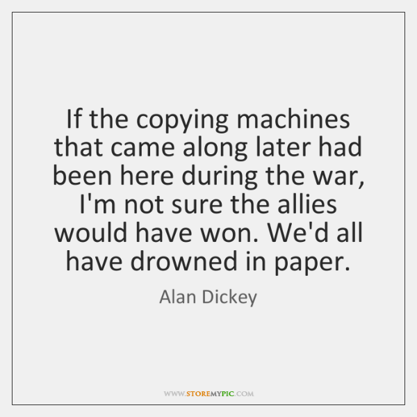 If the copying machines that came along later had been here during ...