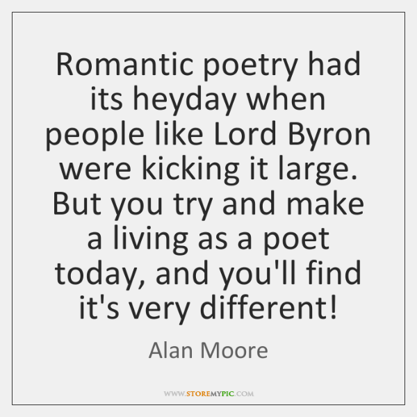 Romantic poetry had its heyday when people like Lord Byron were kicking ...