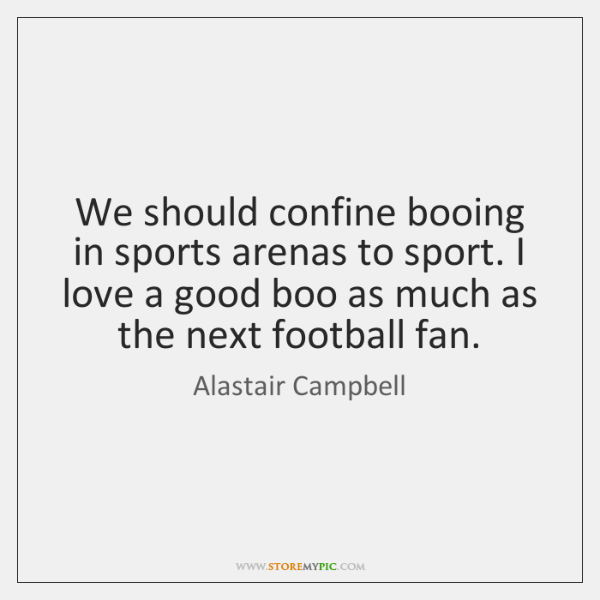 We should confine booing in sports arenas to sport. I love a ...
