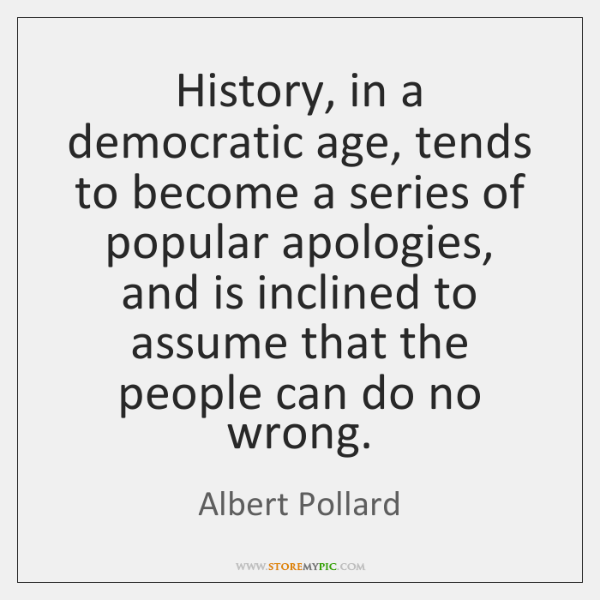 History, in a democratic age, tends to become a series of popular ...