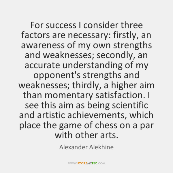 For success I consider three factors are necessary: firstly, an awareness of ...