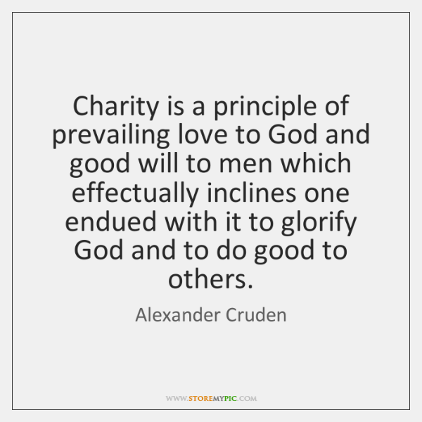 Charity is a principle of prevailing love to God and good will ...