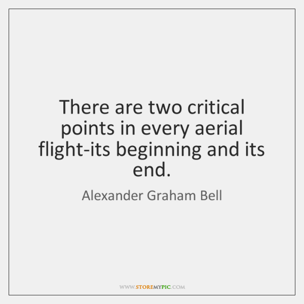 There are two critical points in every aerial flight-its beginning and its ...