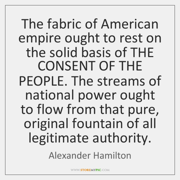 The fabric of American empire ought to rest on the solid basis ...