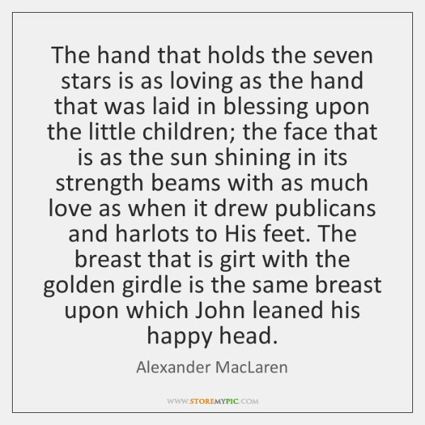 The hand that holds the seven stars is as loving as the ...