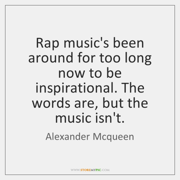 Rap music's been around for too long now to be inspirational. The ...