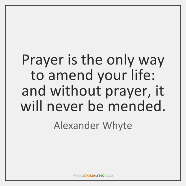 Prayer is the only way to amend your life: and without prayer, ...