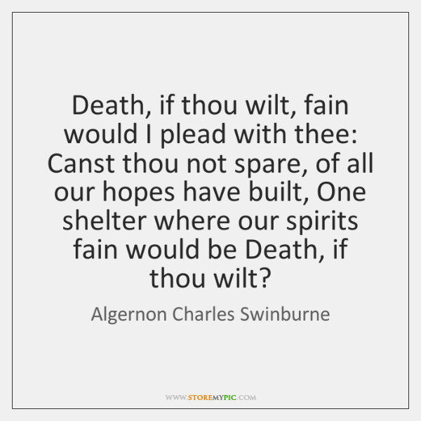 Death, if thou wilt, fain would I plead with thee: Canst thou ...