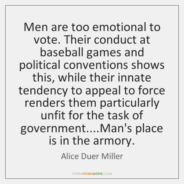 Men are too emotional to vote. Their conduct at baseball games and ...