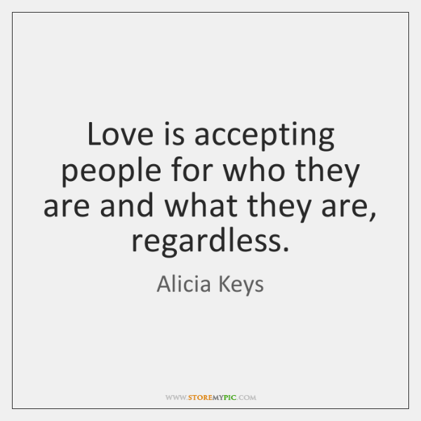 Love is accepting people for who they are and what they are, ...