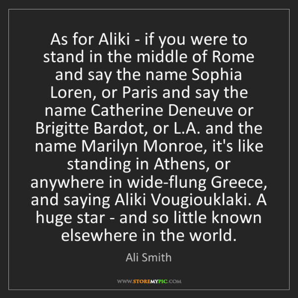 Ali Smith: As for Aliki - if you were to stand in the middle of...