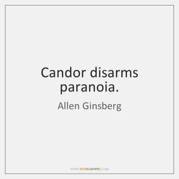 Candor disarms paranoia.