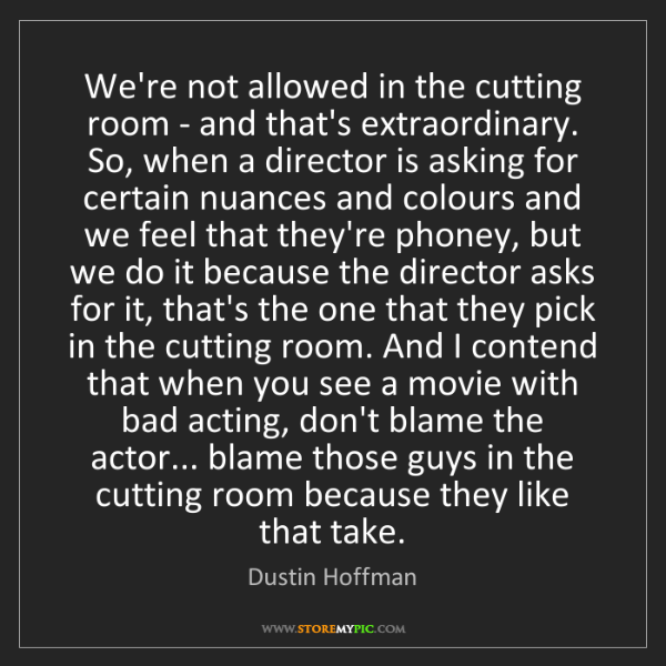 Dustin Hoffman: We're not allowed in the cutting room - and that's extraordinary....