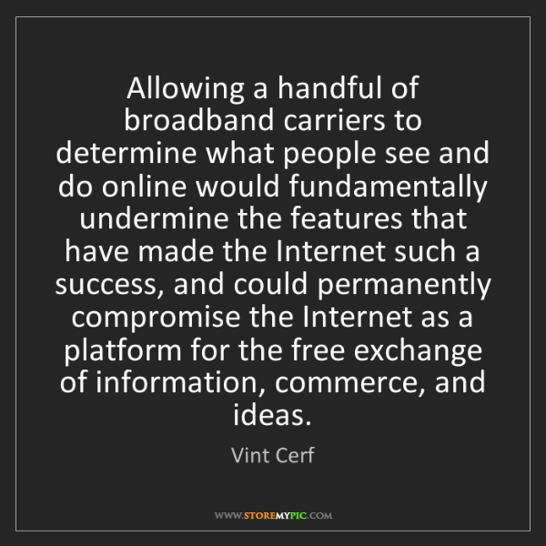 Vint Cerf: Allowing a handful of broadband carriers to determine...