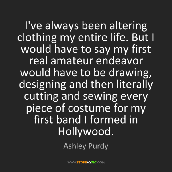 Ashley Purdy: I've always been altering clothing my entire life. But...