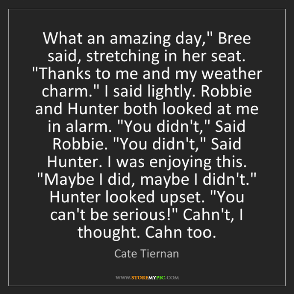 "Cate Tiernan: What an amazing day,"" Bree said, stretching in her seat...."