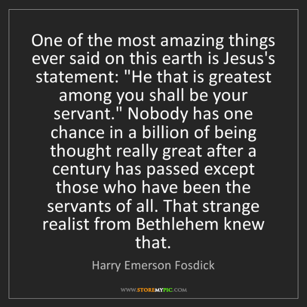 Harry Emerson Fosdick: One of the most amazing things ever said on this earth...