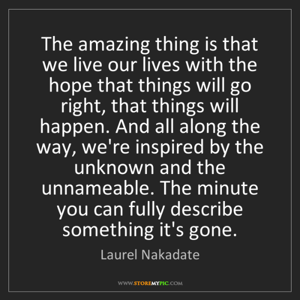 Laurel Nakadate: The amazing thing is that we live our lives with the...