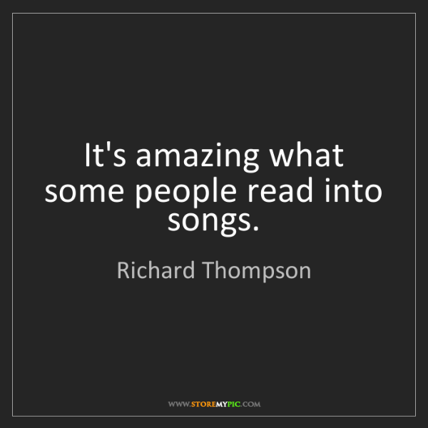 Richard Thompson: It's amazing what some people read into songs.