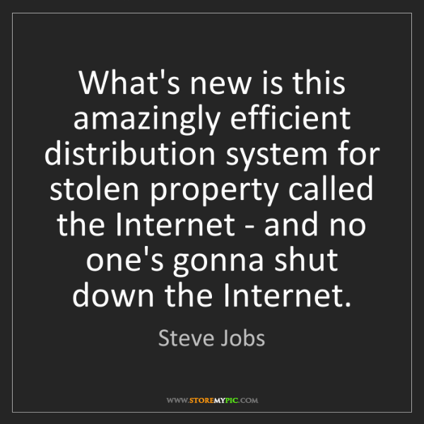 Steve Jobs: What's new is this amazingly efficient distribution system...