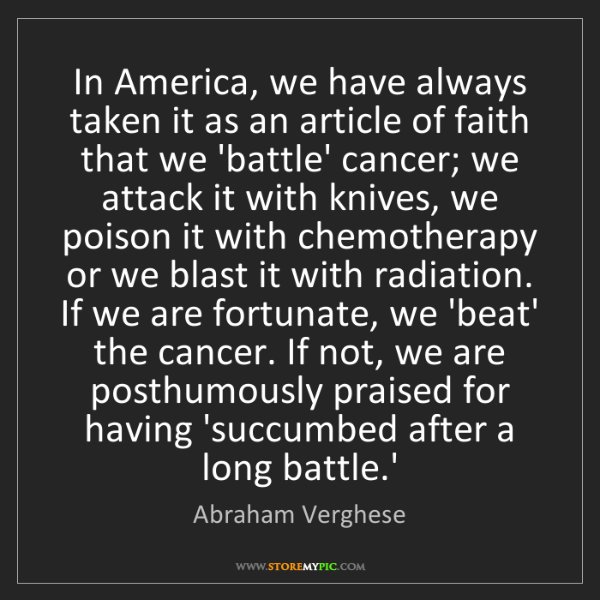 Abraham Verghese: In America, we have always taken it as an article of...