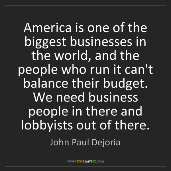 John Paul Dejoria: America is one of the biggest businesses in the world,...
