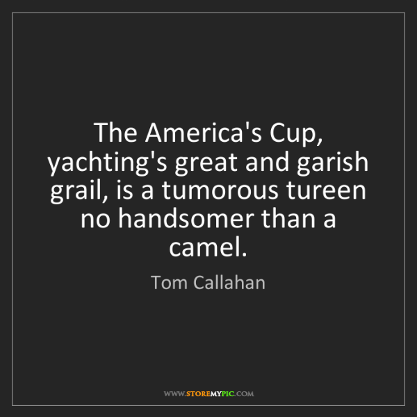 Tom Callahan: The America's Cup, yachting's great and garish grail,...