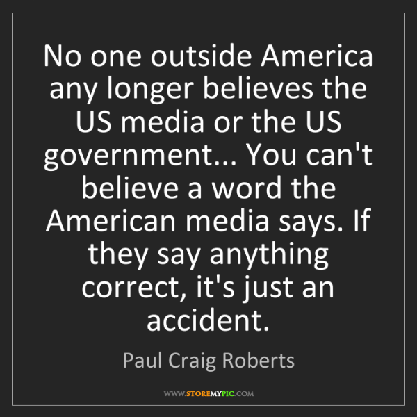 Paul Craig Roberts: No one outside America any longer believes the US media...