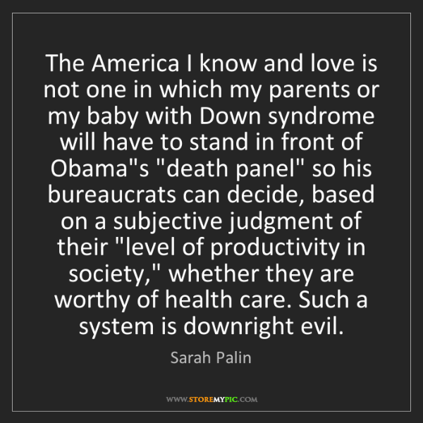 Sarah Palin: The America I know and love is not one in which my parents...