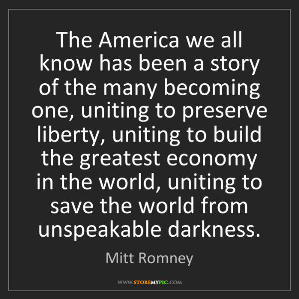Mitt Romney: The America we all know has been a story of the many...