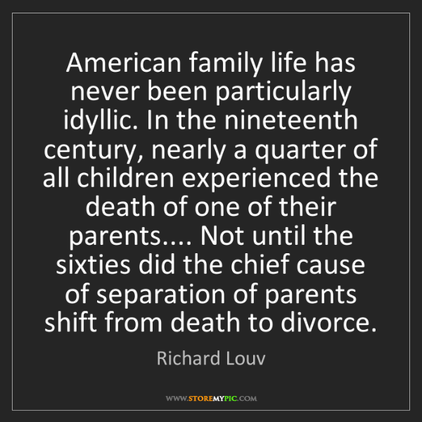 Richard Louv: American family life has never been particularly idyllic....