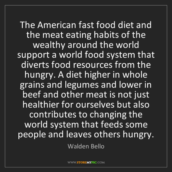 Walden Bello: The American fast food diet and the meat eating habits...